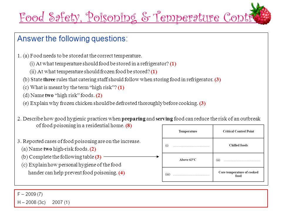 Food Safety, Poisoning & Temperature Control Answer the following questions: 1. (a) Food needs to be stored at the correct temperature. (i) At what te