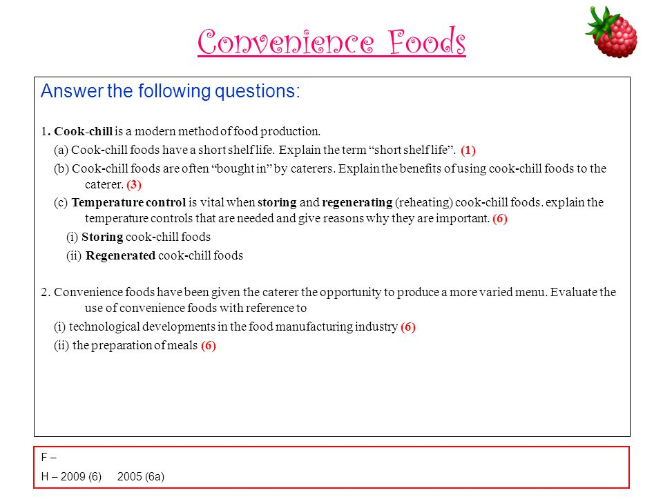 Convenience Foods Answer the following questions: 1. Cook-chill is a modern method of food production. (a) Cook-chill foods have a short shelf life. E