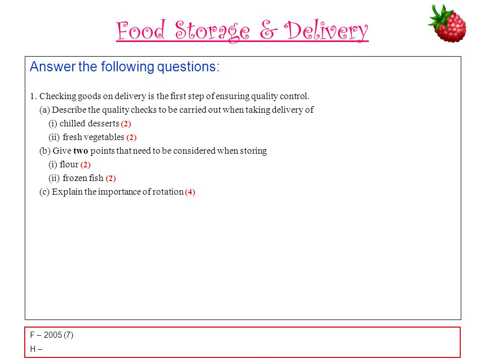 Food Storage & Delivery Answer the following questions: 1. Checking goods on delivery is the first step of ensuring quality control. (a) Describe the