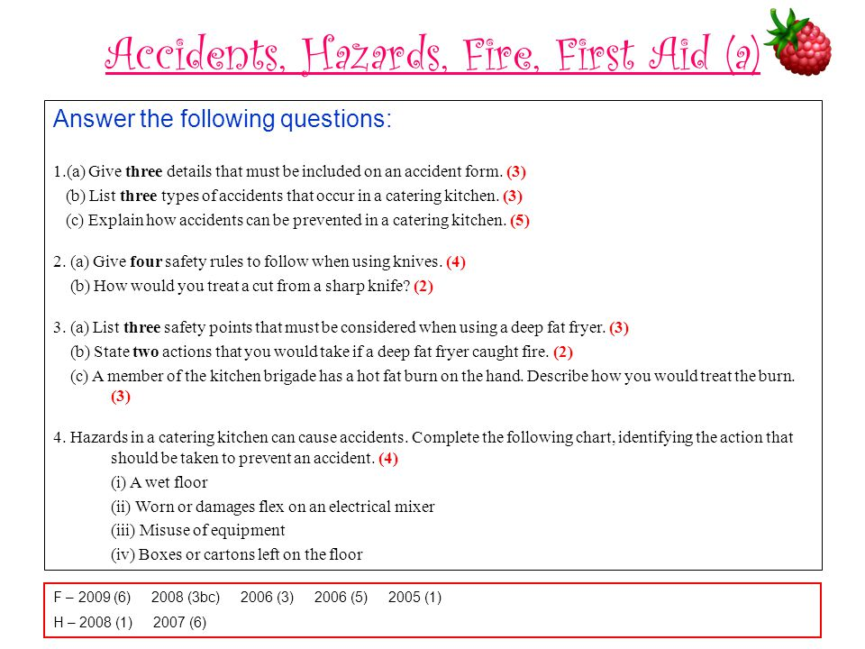 Accidents, Hazards, Fire, First Aid (a) Answer the following questions: 1.(a) Give three details that must be included on an accident form. (3) (b) Li