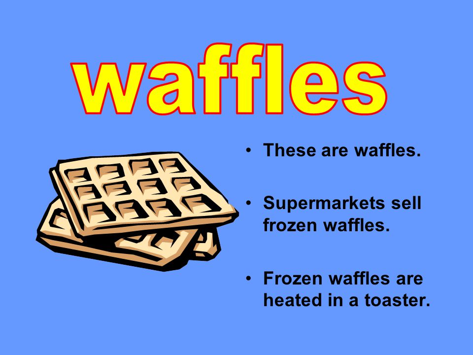 These are waffles. Supermarkets sell frozen waffles. Frozen waffles are heated in a toaster.
