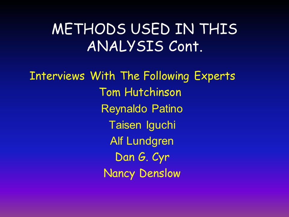 METHODS USED IN THIS ANALYSIS Cont. Interviews With The Following Experts Tom Hutchinson Reynaldo Patino Taisen Iguchi Alf Lundgren Dan G. Cyr Nancy D