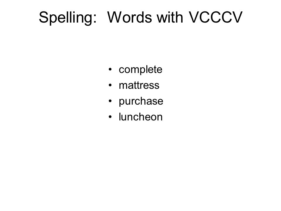 Spelling: Words with VCCCV complete mattress purchase luncheon
