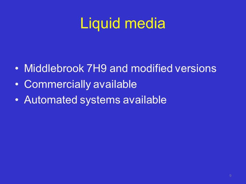 Liquid media Middlebrook 7H9 and modified versions Commercially available Automated systems available 9