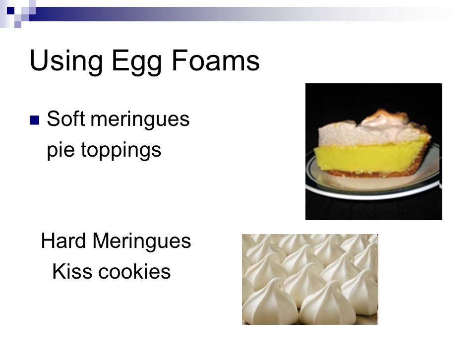 Using Egg Foams Soft meringues pie toppings Hard Meringues Kiss cookies