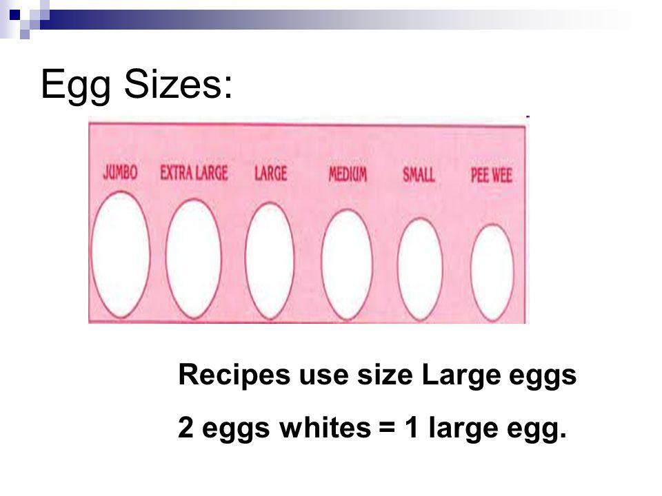 Egg Sizes: Recipes use size Large eggs 2 eggs whites = 1 large egg.