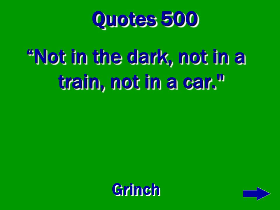 Sayings 400 A train! A train! Would you could you in a train. Sam
