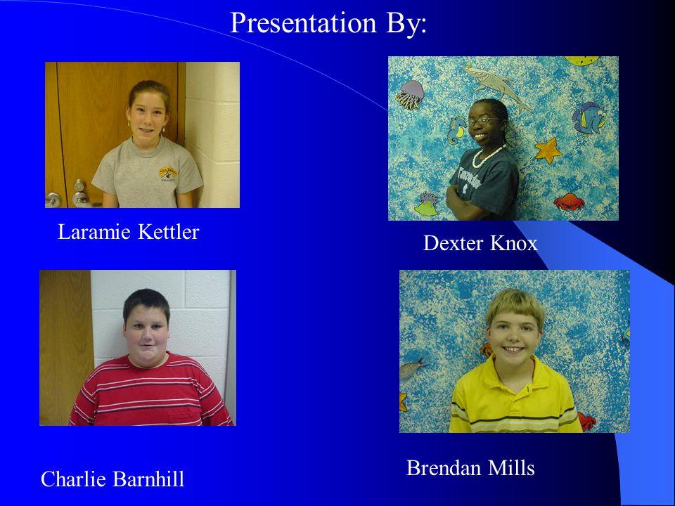 Laramie Kettler Charlie Barnhill Dexter Knox Brendan Mills Presentation By: