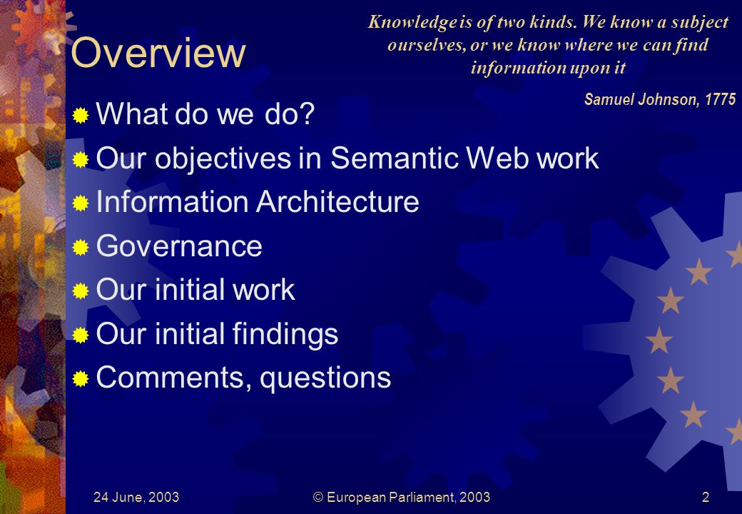 24 June, 2003© European Parliament, Overview What do we do.