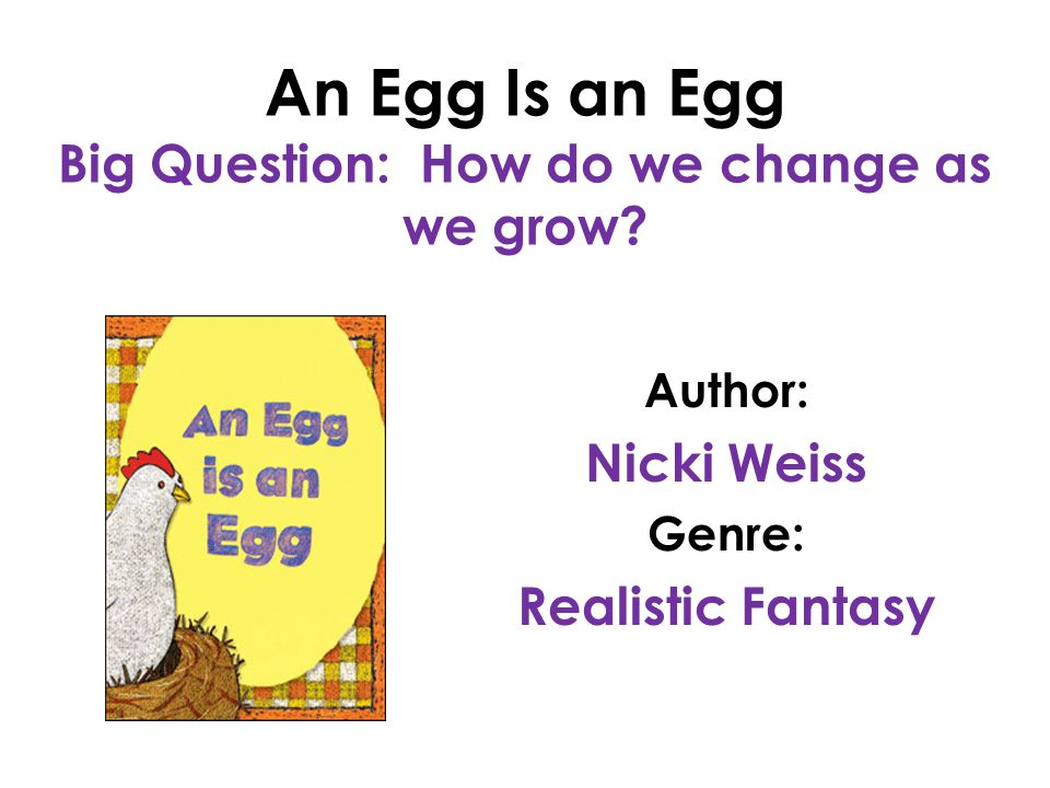 An Egg Is an Egg Big Question: How do we change as we grow.