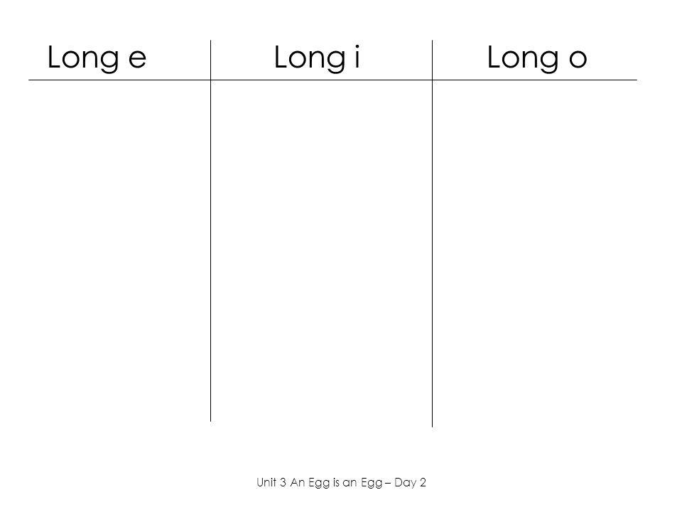 Long e Long i Long o Unit 3 An Egg is an Egg – Day 2