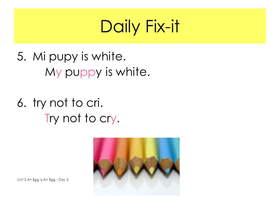 Daily Fix-it 5.Mi pupy is white. My puppy is white.