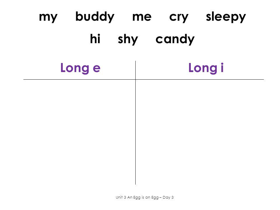 Long e Long i my buddy me cry sleepy hi shy candy Unit 3 An Egg is an Egg – Day 3