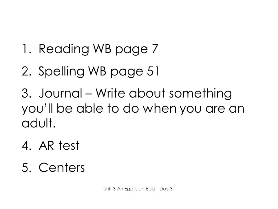 1. Reading WB page 7 2. Spelling WB page 51 3.