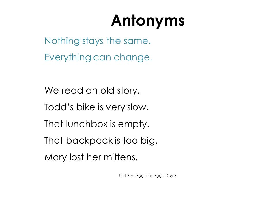 Antonyms Nothing stays the same. Everything can change.
