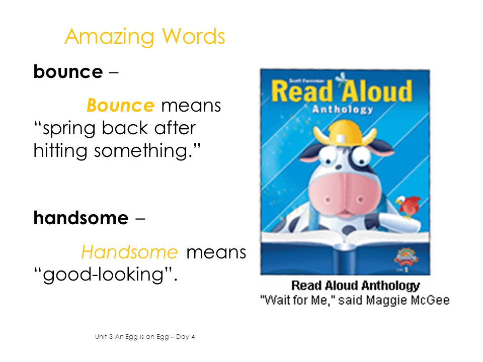 Amazing Words bounce – Bounce means spring back after hitting something.