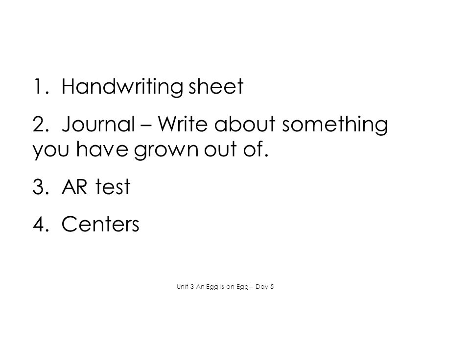 1. Handwriting sheet 2. Journal – Write about something you have grown out of.