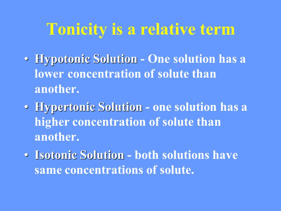 Tonicity is a relative term Hypotonic SolutionHypotonic Solution - One solution has a lower concentration of solute than another.