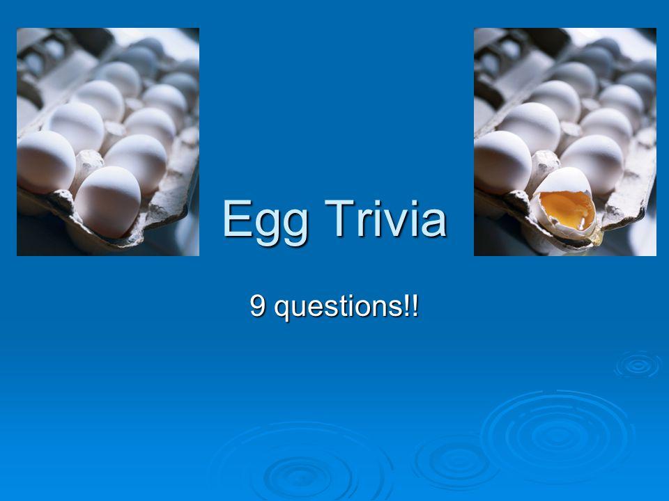 Egg Trivia 9 questions!!