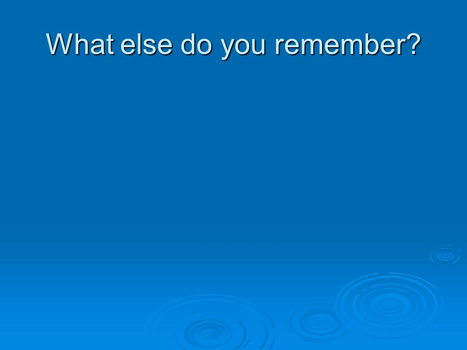 What else do you remember