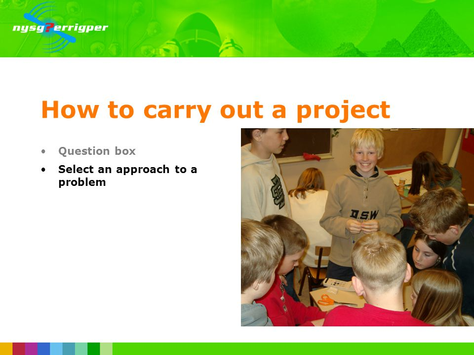How to carry out a project Question box Select an approach to a problem