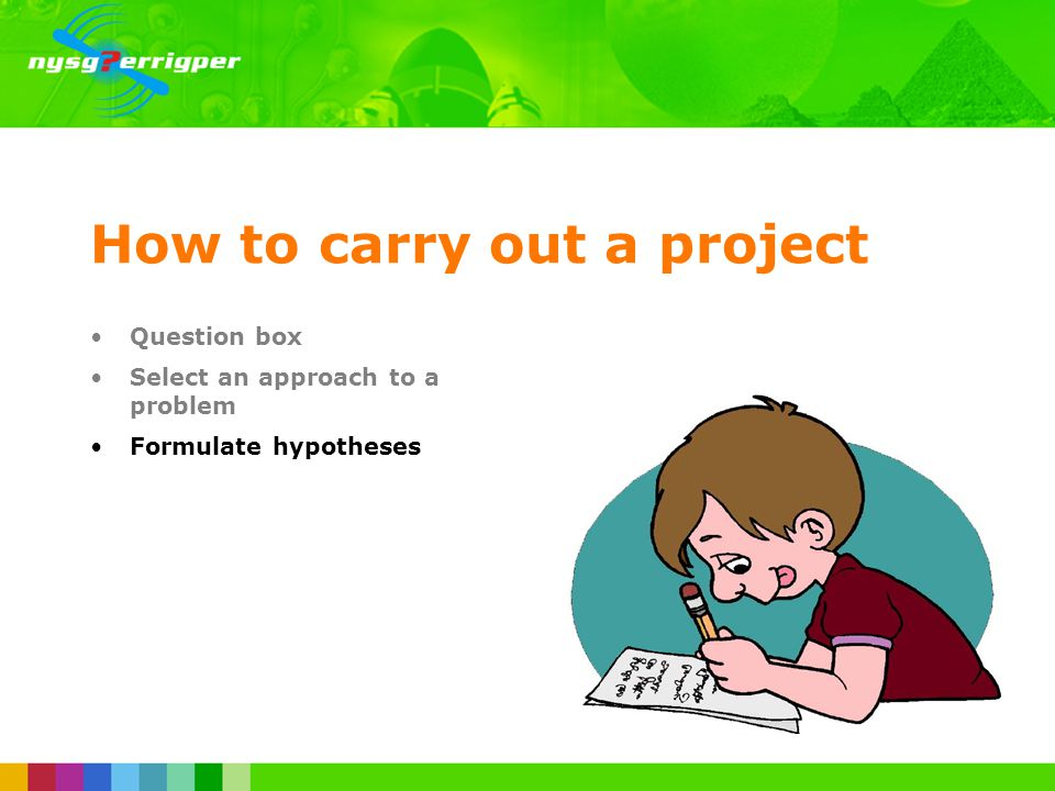 How to carry out a project Question box Select an approach to a problem Formulate hypotheses