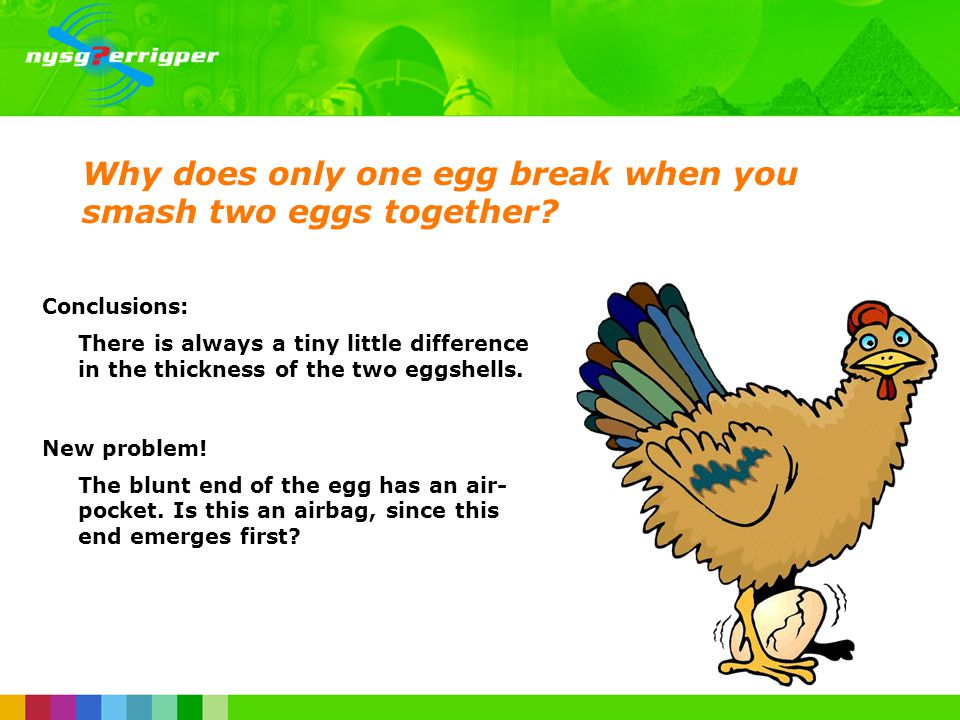 Why does only one egg break when you smash two eggs together.