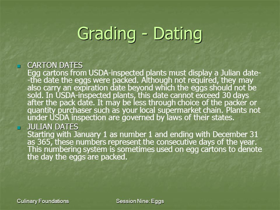 Culinary FoundationsSession Nine: Eggs Grading - Dating CARTON DATES CARTON DATES Egg cartons from USDA-inspected plants must display a Julian date- -the date the eggs were packed.