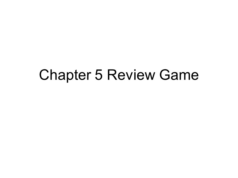 Chapter 5 Review Game