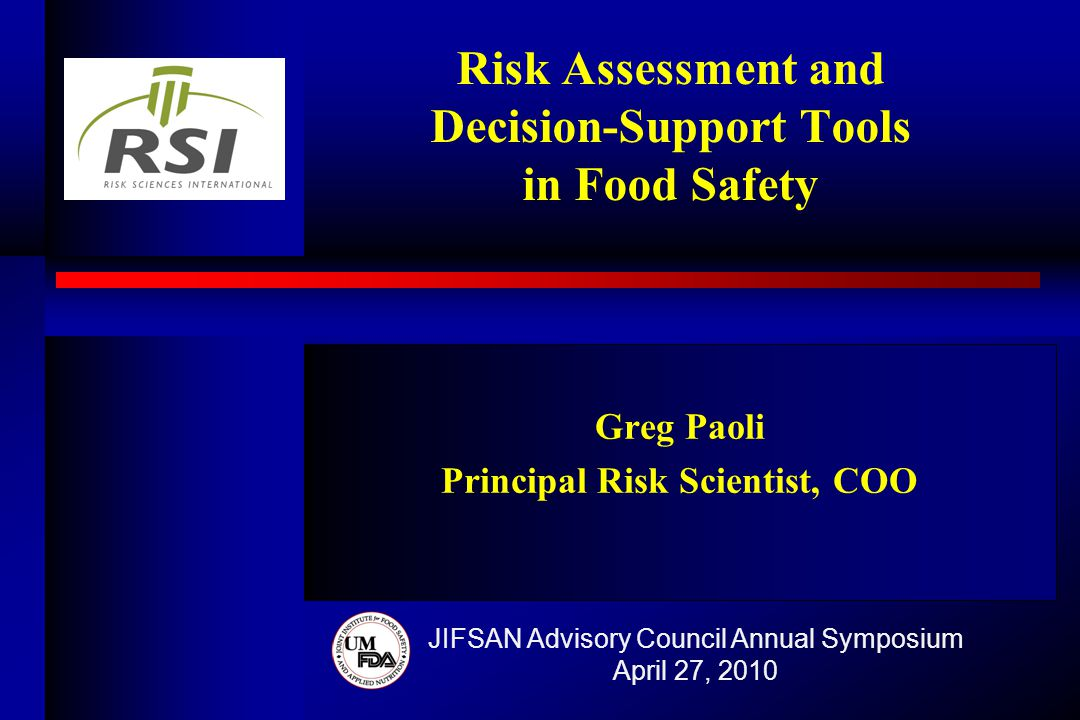 Risk Assessment and Decision-Support Tools in Food Safety Greg Paoli Principal Risk Scientist, COO JIFSAN Advisory Council Annual Symposium April 27, 2010