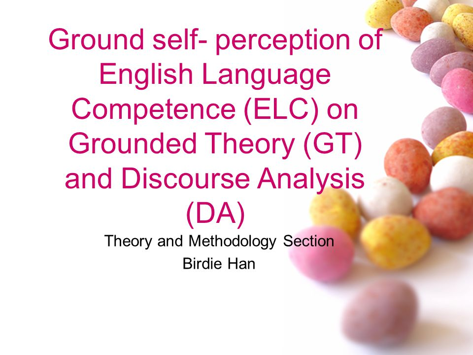 Ground self- perception of English Language Competence (ELC) on Grounded Theory (GT) and Discourse Analysis (DA) Theory and Methodology Section Birdie