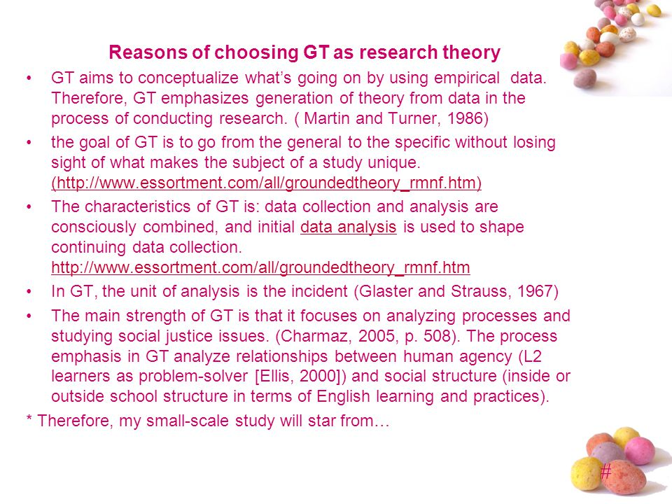 # Reasons of choosing GT as research theory GT aims to conceptualize whats going on by using empirical data. Therefore, GT emphasizes generation of th