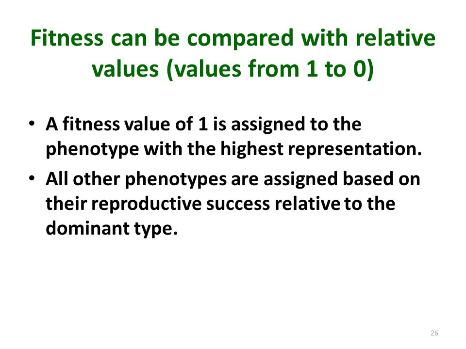 Fitness can be compared with relative values (values from 1 to 0) A fitness value of 1 is assigned to the phenotype with the highest representation. A