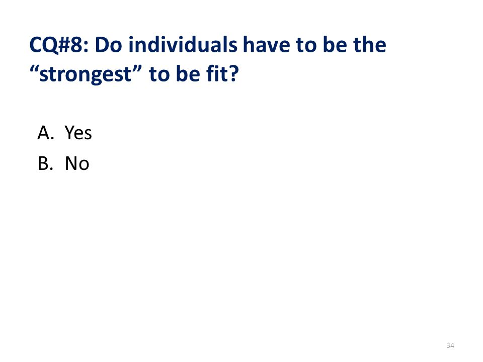 CQ#8: Do individuals have to be the strongest to be fit? A.Yes B.No 34