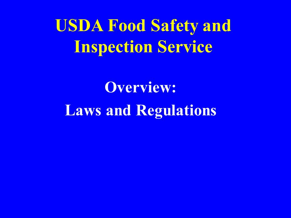 USDA Food Safety and Inspection Service Overview: Laws and Regulations