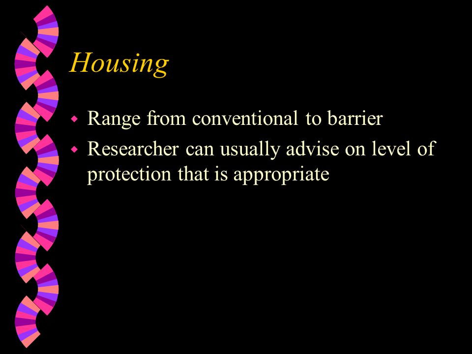 Housing w Range from conventional to barrier w Researcher can usually advise on level of protection that is appropriate