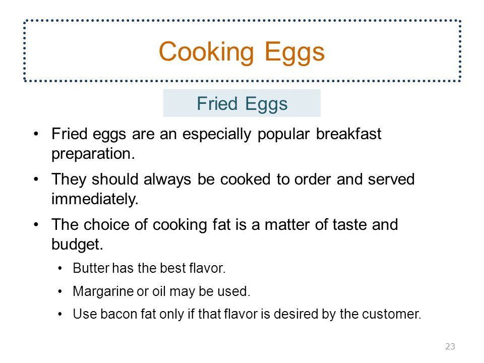 Cooking Eggs Fried eggs are an especially popular breakfast preparation.