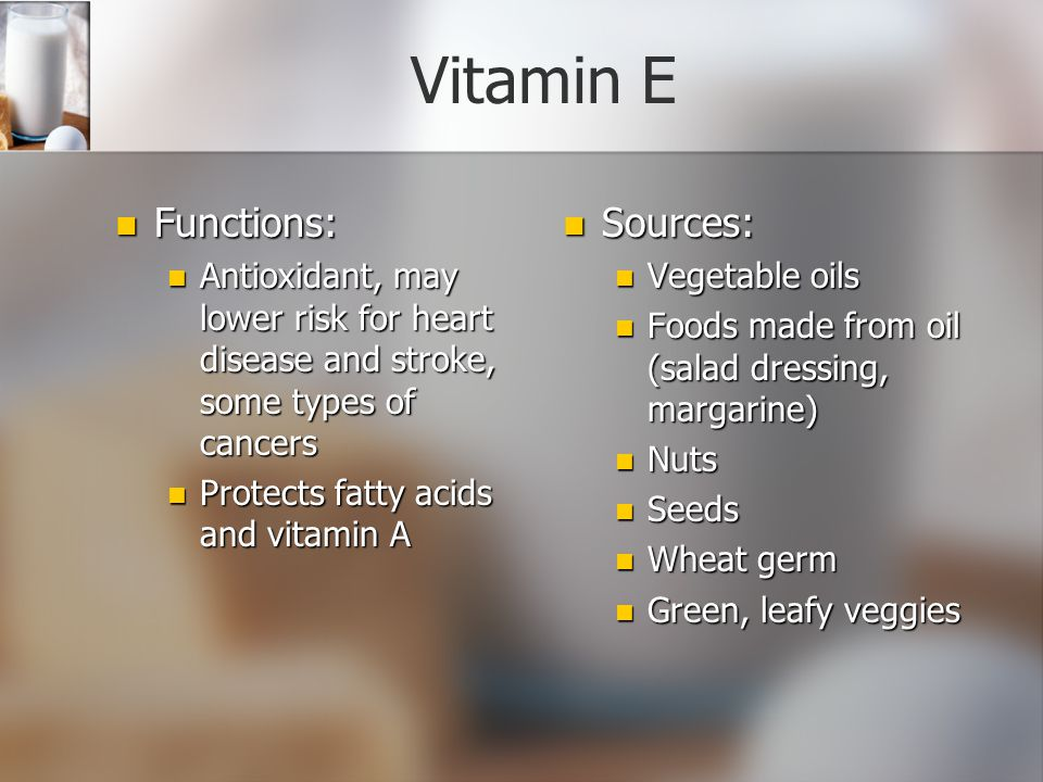 Vitamin K Functions: Functions: Helps blood clot Helps blood clot Helps body make some other proteins Helps body make some other proteins Sources: Body can produce on its own (from bacteria in intestines) Green, leafy veggies Some fruits, other veggies, and nuts