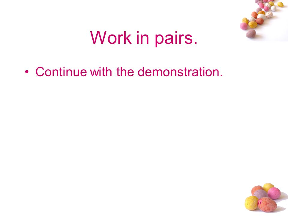 # Work in pairs. Continue with the demonstration.
