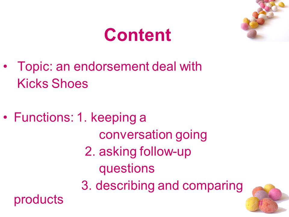 # Content Topic: an endorsement deal with Kicks Shoes Functions: 1. keeping a conversation going 2. asking follow-up questions 3. describing and compa