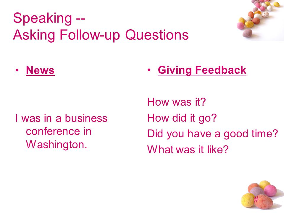 # Speaking -- Asking Follow-up Questions News I was in a business conference in Washington.