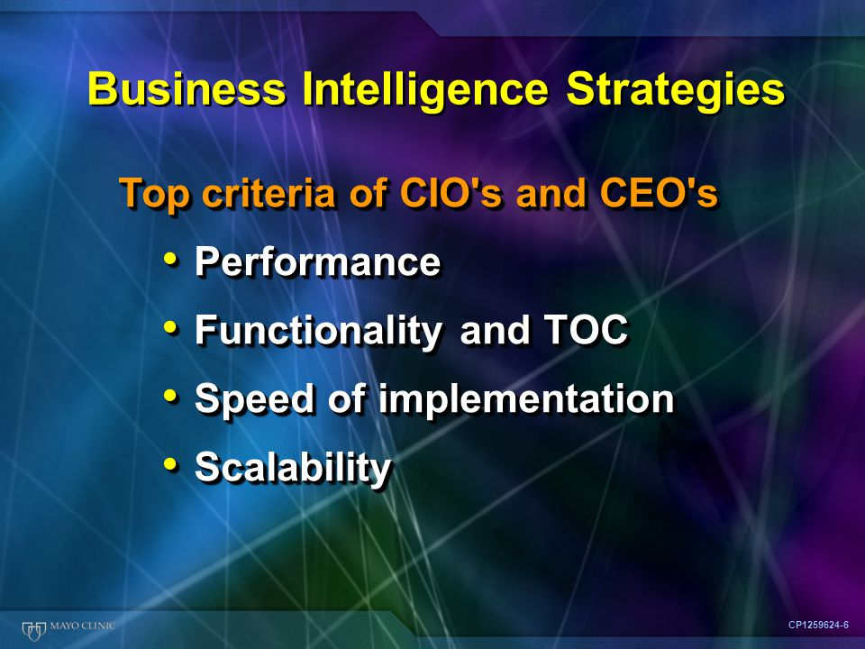 Business Intelligence Strategies CP1259624-6 Top criteria of CIO s and CEO s Performance Performance Functionality and TOC Functionality and TOC Speed of implementation Speed of implementation Scalability Scalability Top criteria of CIO s and CEO s Performance Performance Functionality and TOC Functionality and TOC Speed of implementation Speed of implementation Scalability Scalability
