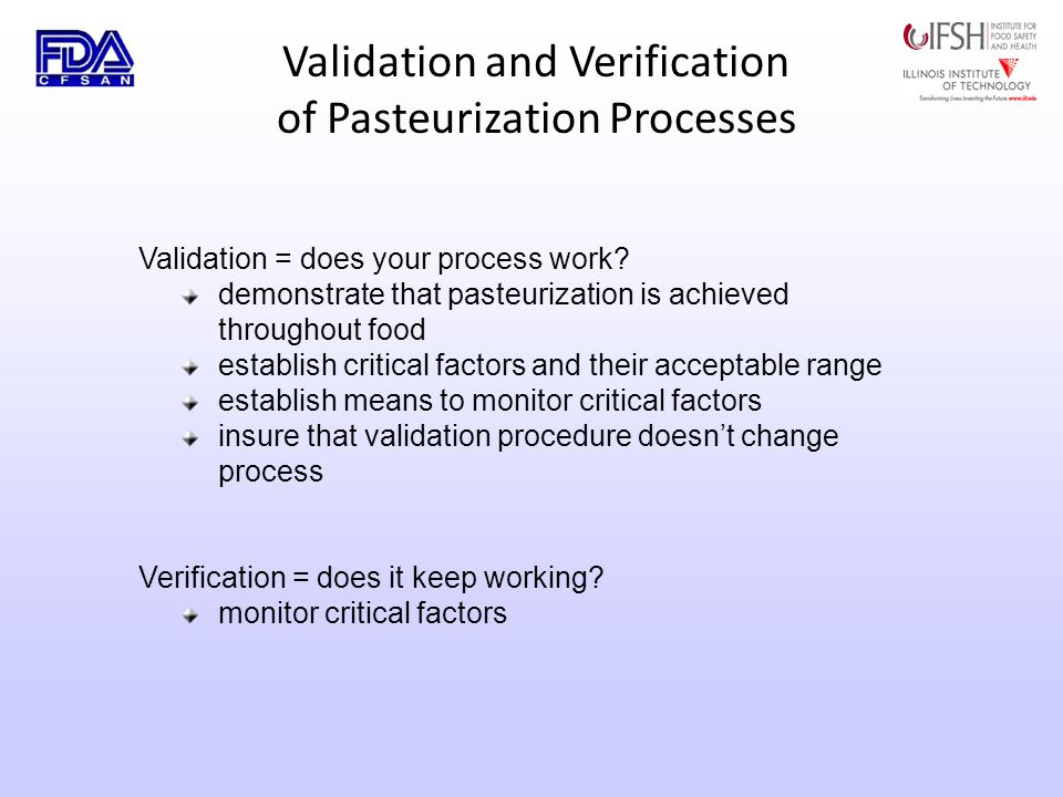 Validation and Verification of Pasteurization Processes Validation = does your process work.