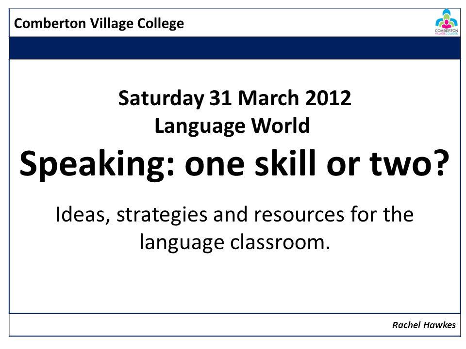 Comberton Village College Increasing interactivity (spontaneity, sustaining the flow, intonation) Questioning Rachel Hawkes Idea 11: Debate DEBATE