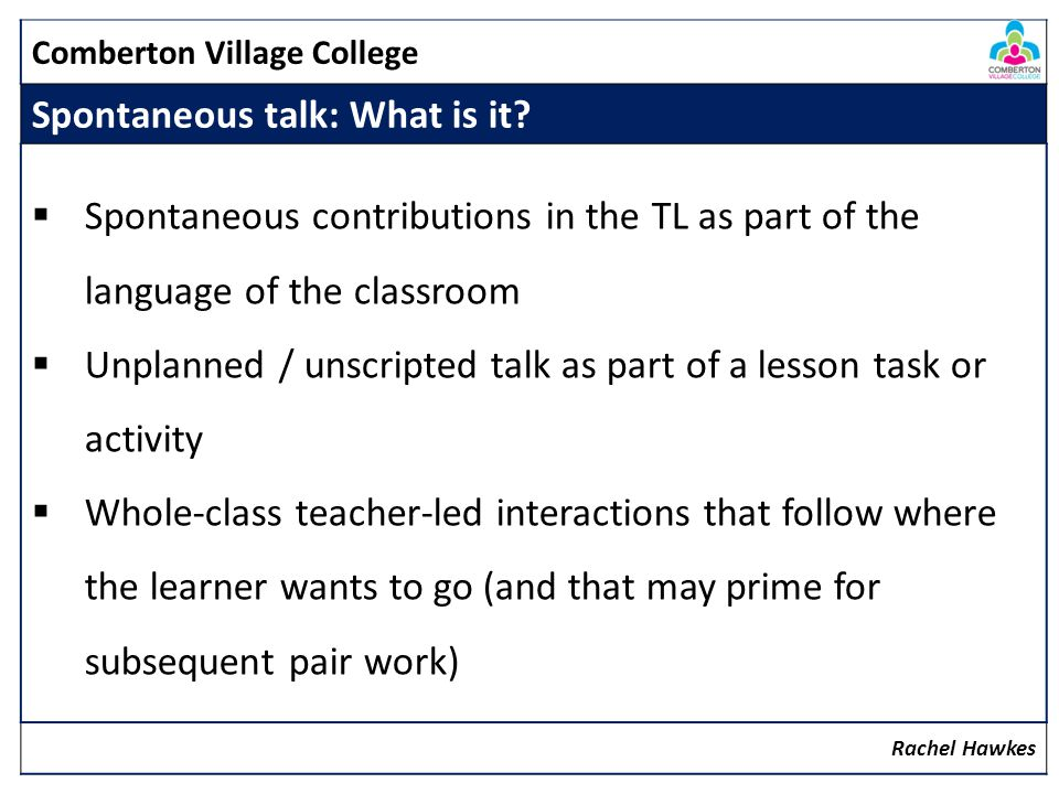 Comberton Village College Spontaneous talk: What is it.