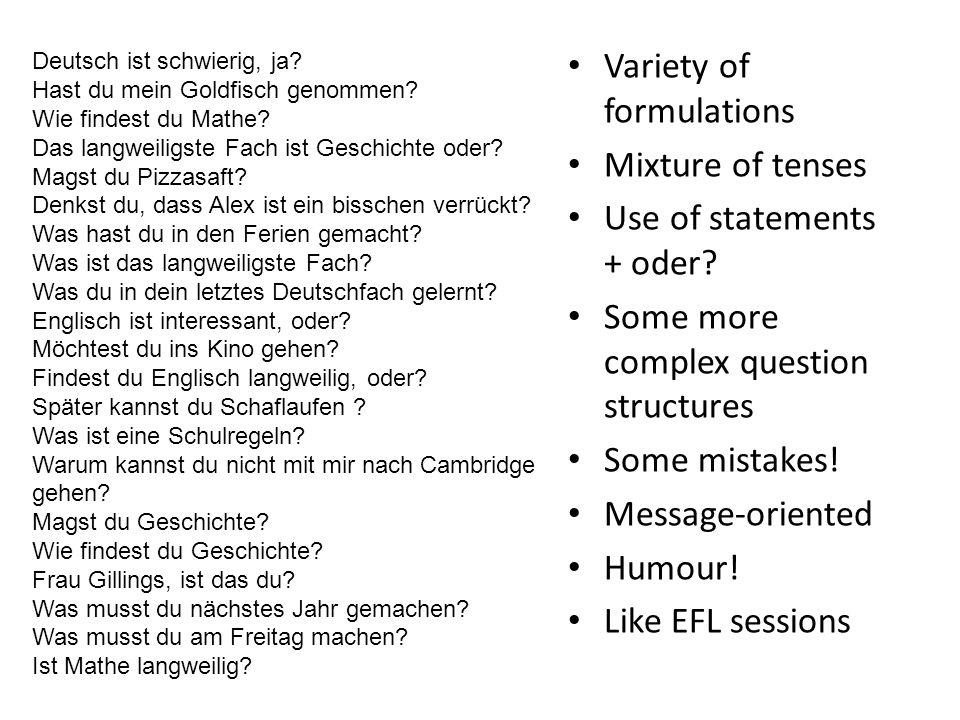Deutsch ist schwierig, ja. Hast du mein Goldfisch genommen.