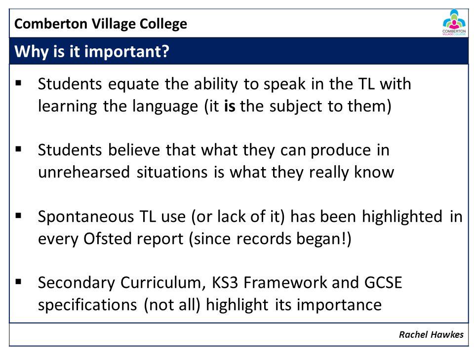 Comberton Village College Manipulating language (Sentence-building, creativity, improvisation) Rachel Hawkes Idea 5: Target talk TARGET TALK
