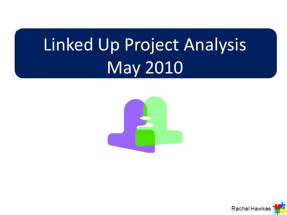 Linked Up Project Analysis May 2010 Rachel Hawkes