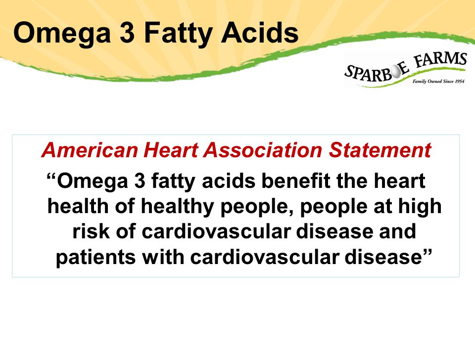 Omega 3 Fatty Acids American Heart Association Statement Omega 3 fatty acids benefit the heart health of healthy people, people at high risk of cardiovascular disease and patients with cardiovascular disease