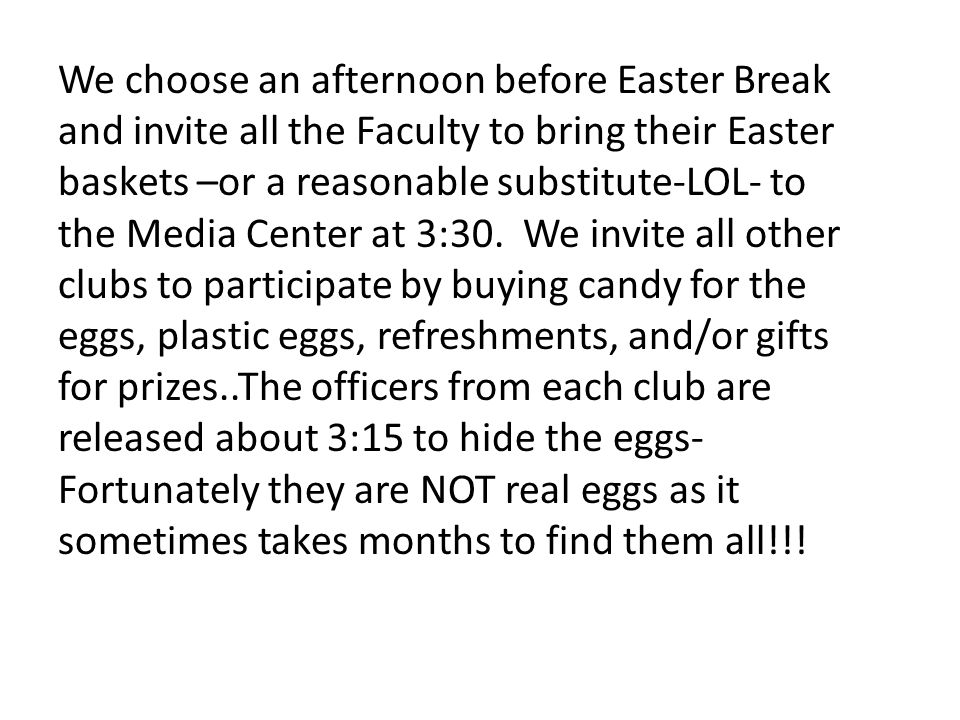 We choose an afternoon before Easter Break and invite all the Faculty to bring their Easter baskets –or a reasonable substitute-LOL- to the Media Center at 3:30.
